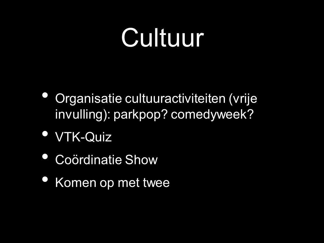 Cultuur Organisatie cultuuractiviteiten (vrije invulling): parkpop? comedyweek? VTK-Quiz Coördinatie Show Komen op met twee