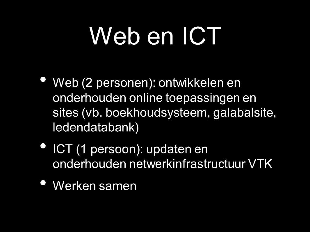 Web en ICT Web (2 personen): ontwikkelen en onderhouden online toepassingen en sites (vb. boekhoudsysteem, galabalsite, ledendatabank) ICT (1 persoon)