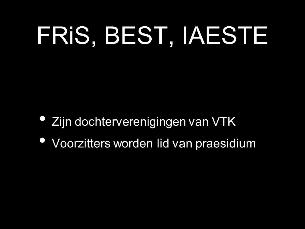 FRiS, BEST, IAESTE Zijn dochterverenigingen van VTK Voorzitters worden lid van praesidium