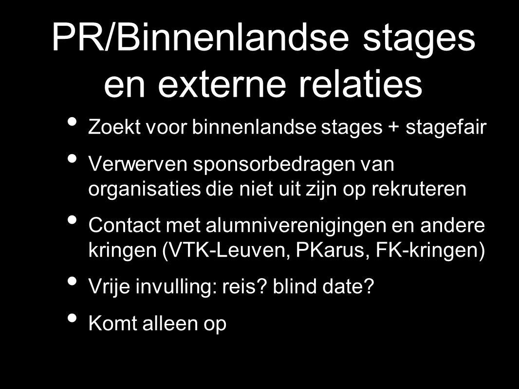 PR/Binnenlandse stages en externe relaties Zoekt voor binnenlandse stages + stagefair Verwerven sponsorbedragen van organisaties die niet uit zijn op