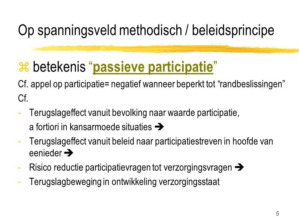 5 Op spanningsveld methodisch / beleidsprincipe z betekenis passieve participatie Cf.