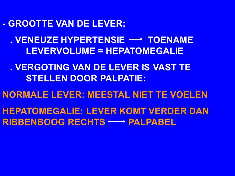 - GROOTTE VAN DE LEVER:. VENEUZE HYPERTENSIE TOENAME LEVERVOLUME = HEPATOMEGALIE. VERGOTING VAN DE LEVER IS VAST TE STELLEN DOOR PALPATIE: NORMALE LEV