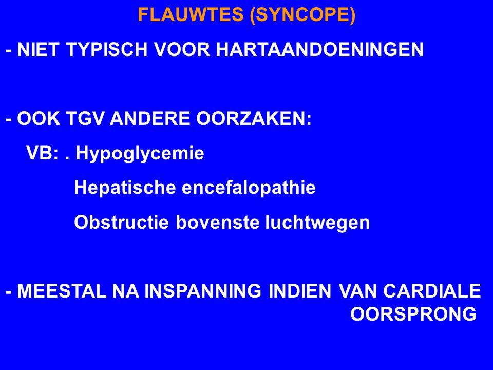 FLAUWTES (SYNCOPE) - NIET TYPISCH VOOR HARTAANDOENINGEN - OOK TGV ANDERE OORZAKEN: VB:. Hypoglycemie Hepatische encefalopathie Obstructie bovenste luc