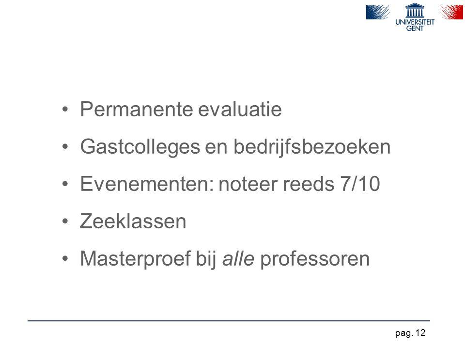 Permanente evaluatie Gastcolleges en bedrijfsbezoeken Evenementen: noteer reeds 7/10 Zeeklassen Masterproef bij alle professoren pag. 12