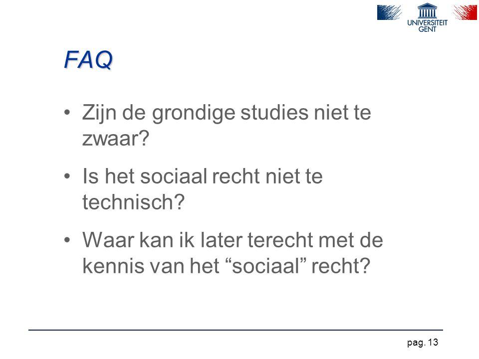 """FAQ Zijn de grondige studies niet te zwaar? Is het sociaal recht niet te technisch? Waar kan ik later terecht met de kennis van het """"sociaal"""" recht? p"""