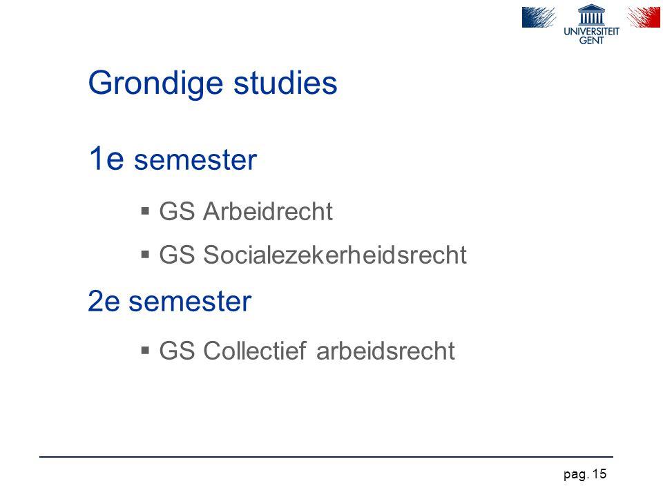 Grondige studies 1e semester  GS Arbeidrecht  GS Socialezekerheidsrecht 2e semester  GS Collectief arbeidsrecht pag. 15