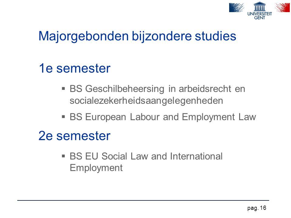 Majorgebonden bijzondere studies 1e semester  BS Geschilbeheersing in arbeidsrecht en socialezekerheidsaangelegenheden  BS European Labour and Emplo