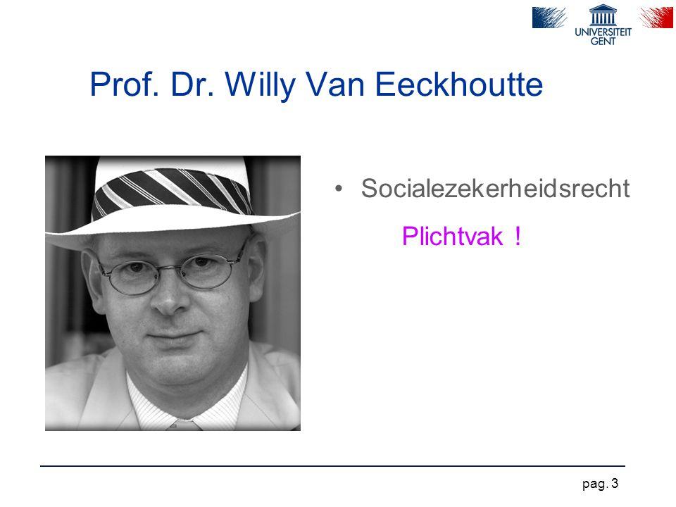 Prof. Dr. Willy Van Eeckhoutte Socialezekerheidsrecht Plichtvak ! pag. 3