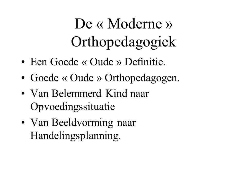 De « Moderne » Orthopedagogiek Een Goede « Oude » Definitie. Goede « Oude » Orthopedagogen. Van Belemmerd Kind naar Opvoedingssituatie Van Beeldvormin
