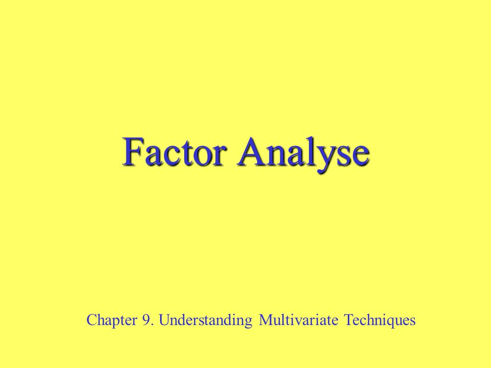 Factor Analyse Chapter 9. Understanding Multivariate Techniques