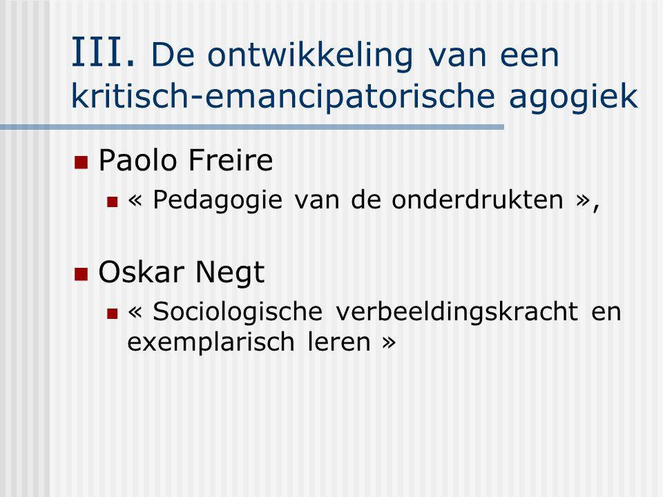 III. De ontwikkeling van een kritisch-emancipatorische agogiek Paolo Freire « Pedagogie van de onderdrukten », Oskar Negt « Sociologische verbeeldings