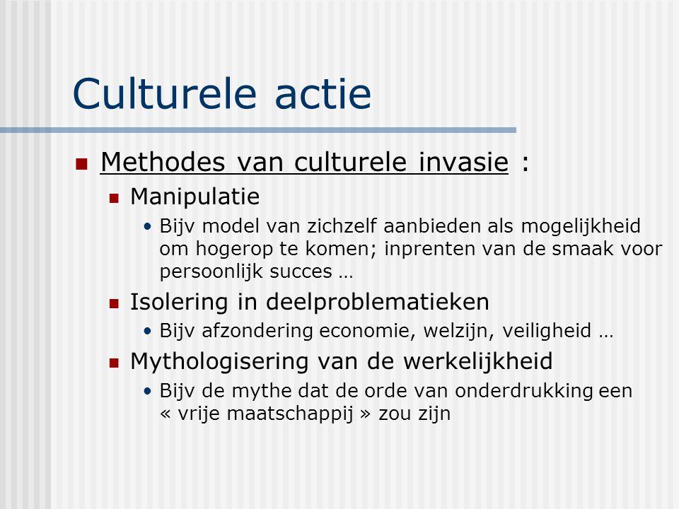Culturele actie Methodes van culturele invasie : Manipulatie Bijv model van zichzelf aanbieden als mogelijkheid om hogerop te komen; inprenten van de