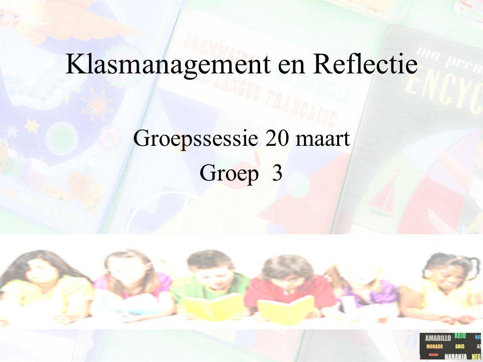 Klasmanagement en Reflectie Groepssessie 20 maart Groep 3