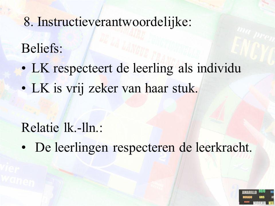 8. Instructieverantwoordelijke: Beliefs: LK respecteert de leerling als individu LK is vrij zeker van haar stuk. Relatie lk.-lln.: De leerlingen respe