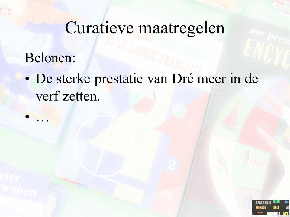 Curatieve maatregelen Belonen: De sterke prestatie van Dré meer in de verf zetten. …