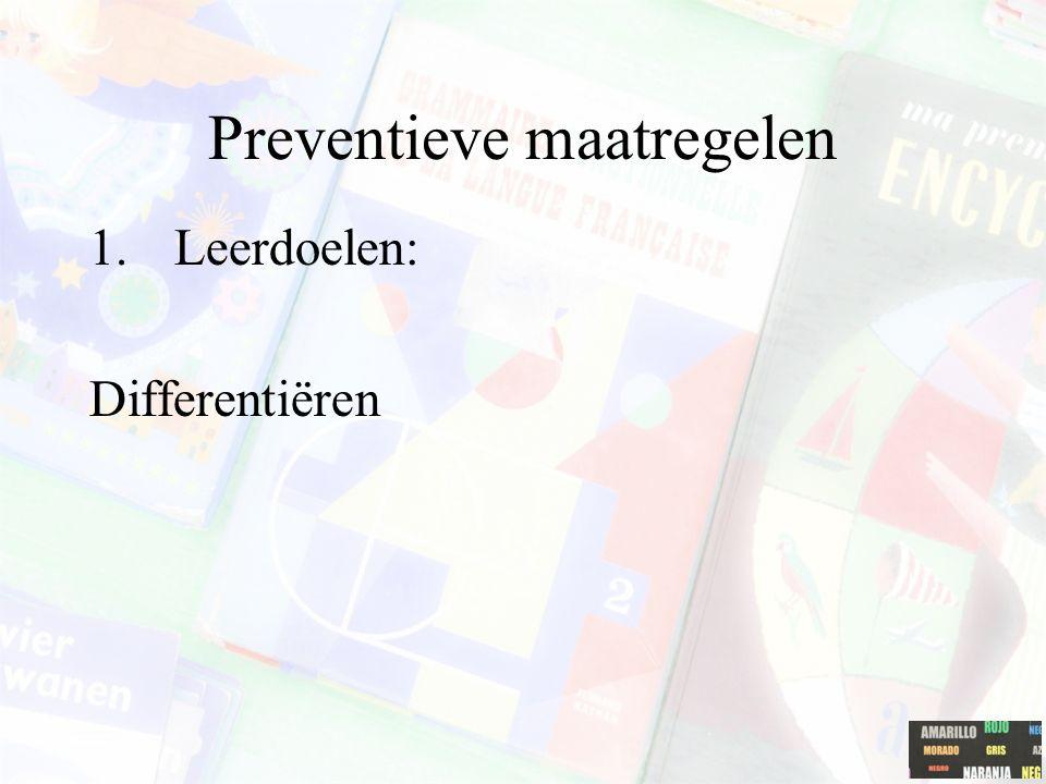 Preventieve maatregelen 1.Leerdoelen: Differentiëren