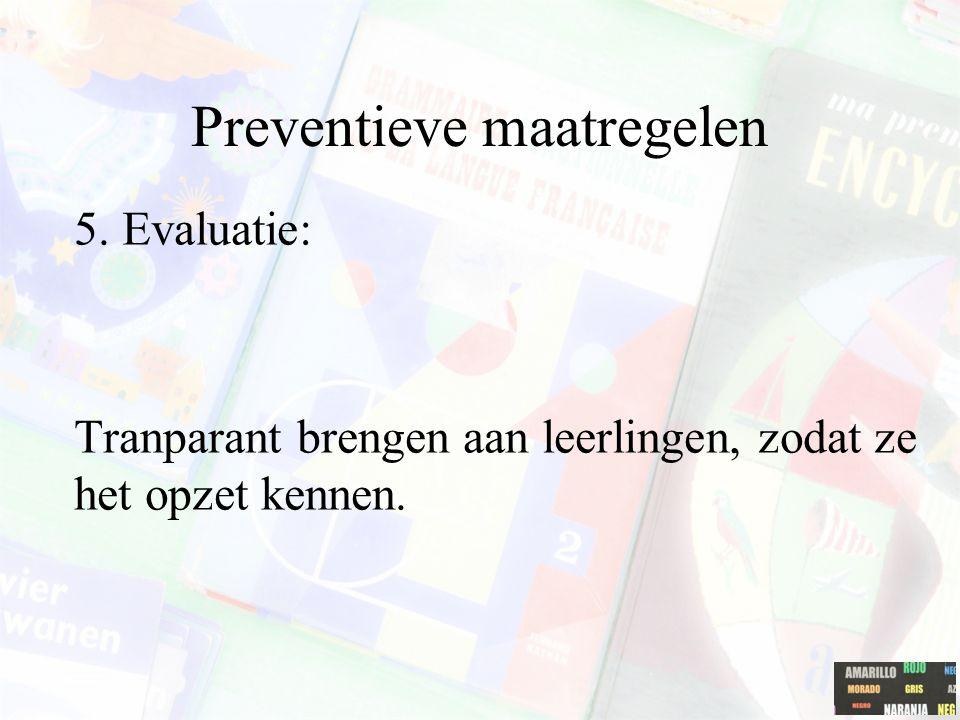 Preventieve maatregelen 5. Evaluatie: Tranparant brengen aan leerlingen, zodat ze het opzet kennen.