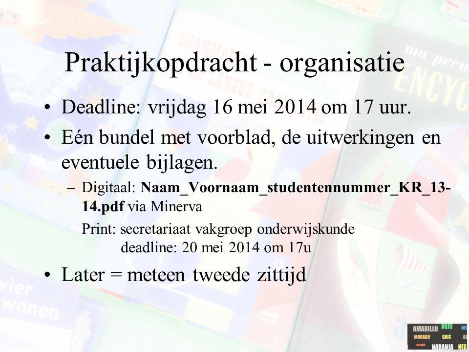 Praktijkopdracht - organisatie Deadline: vrijdag 16 mei 2014 om 17 uur. Eén bundel met voorblad, de uitwerkingen en eventuele bijlagen. –Digitaal: Naa
