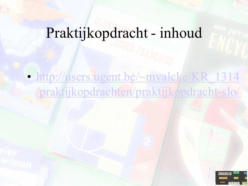 Praktijkopdracht - inhoud http://users.ugent.be/~mvalcke/KR_1314 /praktijkopdrachten/praktijkopdracht-slo/http://users.ugent.be/~mvalcke/KR_1314 /prak
