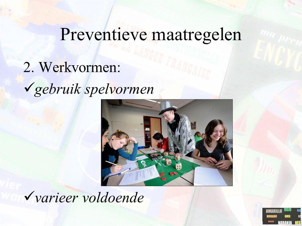 Preventieve maatregelen 2. Werkvormen: gebruik spelvormen varieer voldoende