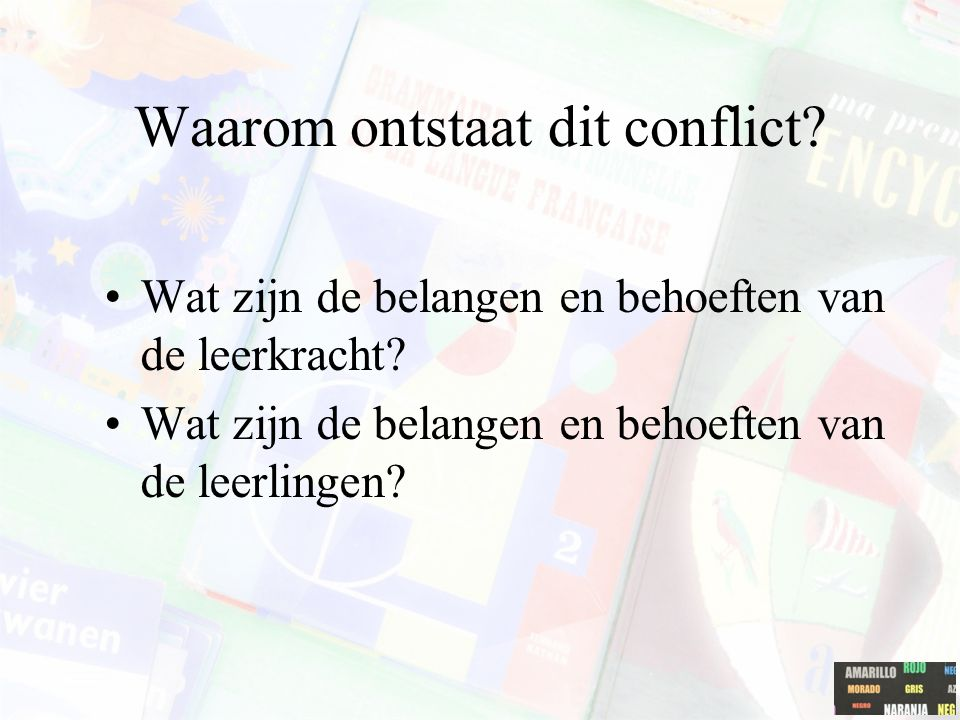 Waarom ontstaat dit conflict? Wat zijn de belangen en behoeften van de leerkracht? Wat zijn de belangen en behoeften van de leerlingen?