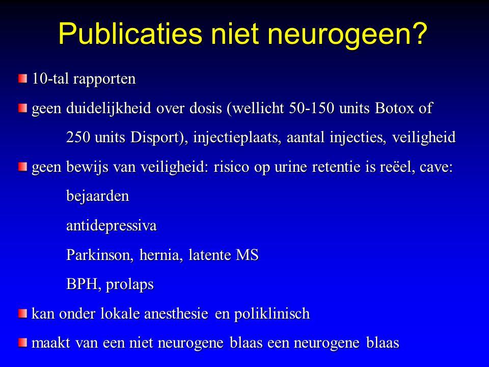 Publicaties niet neurogeen? 10-tal rapporten 10-tal rapporten geen duidelijkheid over dosis (wellicht 50-150 units Botox of geen duidelijkheid over do