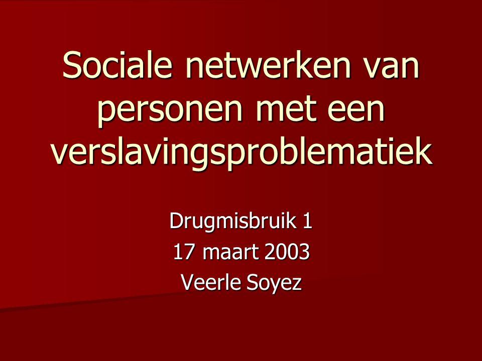 Sociale netwerken van personen met een verslavingsproblematiek Drugmisbruik 1 17 maart 2003 Veerle Soyez