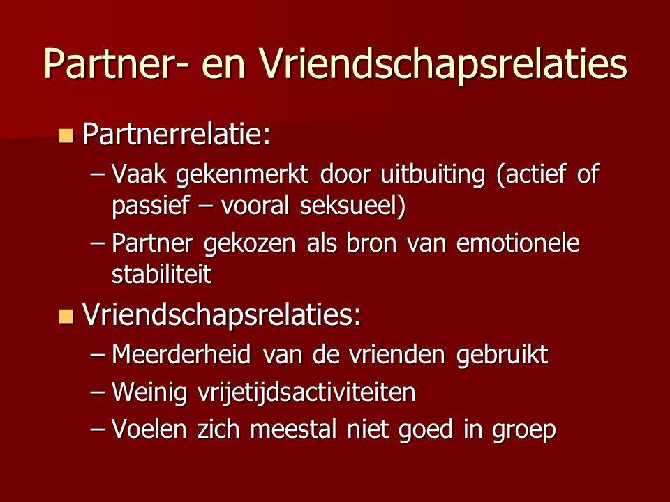 Partner- en Vriendschapsrelaties Partnerrelatie: Partnerrelatie: –Vaak gekenmerkt door uitbuiting (actief of passief – vooral seksueel) –Partner gekoz
