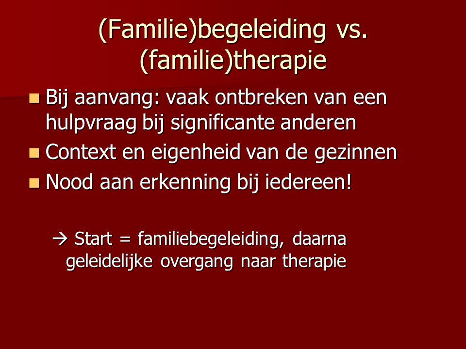 (Familie)begeleiding vs. (familie)therapie Bij aanvang: vaak ontbreken van een hulpvraag bij significante anderen Bij aanvang: vaak ontbreken van een