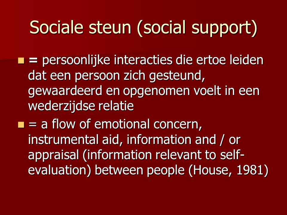 Sociale steun (social support) = persoonlijke interacties die ertoe leiden dat een persoon zich gesteund, gewaardeerd en opgenomen voelt in een wederz