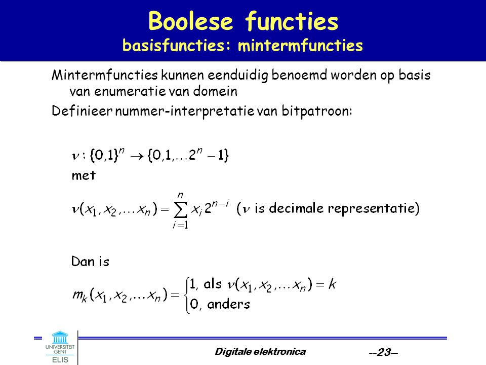 Digitale elektronica --23-- Boolese functies basisfuncties: mintermfuncties Mintermfuncties kunnen eenduidig benoemd worden op basis van enumeratie va