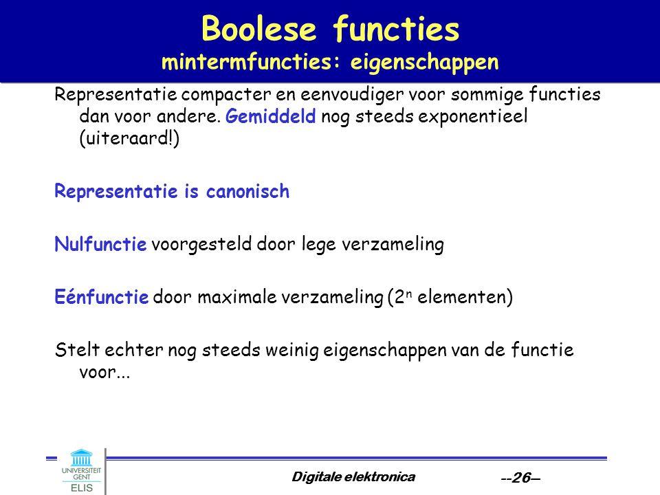 Digitale elektronica --26-- Boolese functies mintermfuncties: eigenschappen Representatie compacter en eenvoudiger voor sommige functies dan voor ande