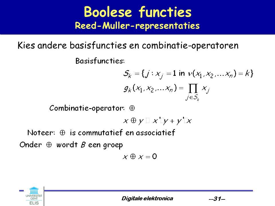 Digitale elektronica --31-- Boolese functies Reed-Muller-representaties Kies andere basisfuncties en combinatie-operatoren