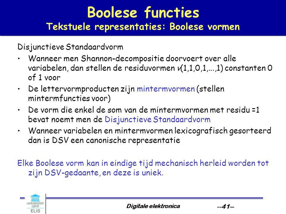 Digitale elektronica --41-- Boolese functies Tekstuele representaties: Boolese vormen Disjunctieve Standaardvorm Wanneer men Shannon-decompositie door