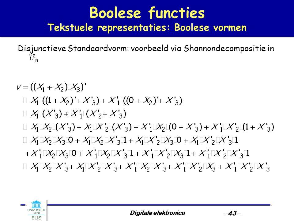 Digitale elektronica --43-- Boolese functies Tekstuele representaties: Boolese vormen Disjunctieve Standaardvorm: voorbeeld via Shannondecompositie in
