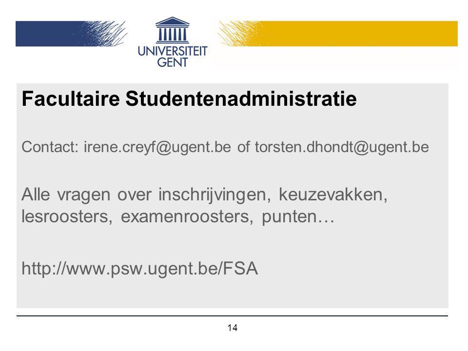 14 Facultaire Studentenadministratie Contact: irene.creyf@ugent.be of torsten.dhondt@ugent.be Alle vragen over inschrijvingen, keuzevakken, lesrooster