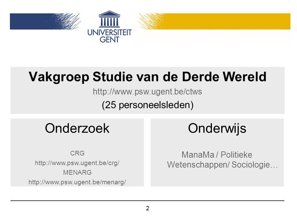 2 Vakgroep Studie van de Derde Wereld http://www.psw.ugent.be/ctws (25 personeelsleden) Onderwijs ManaMa / Politieke Wetenschappen/ Sociologie… Onderz