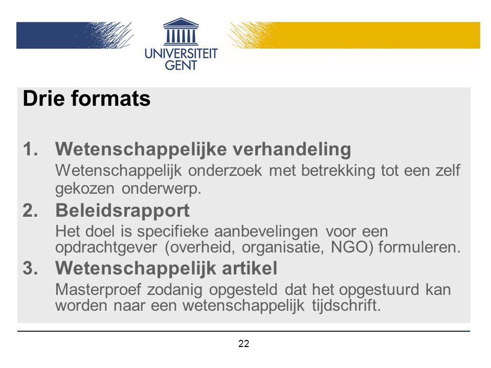 22 Drie formats 1.Wetenschappelijke verhandeling Wetenschappelijk onderzoek met betrekking tot een zelf gekozen onderwerp. 2.Beleidsrapport Het doel i