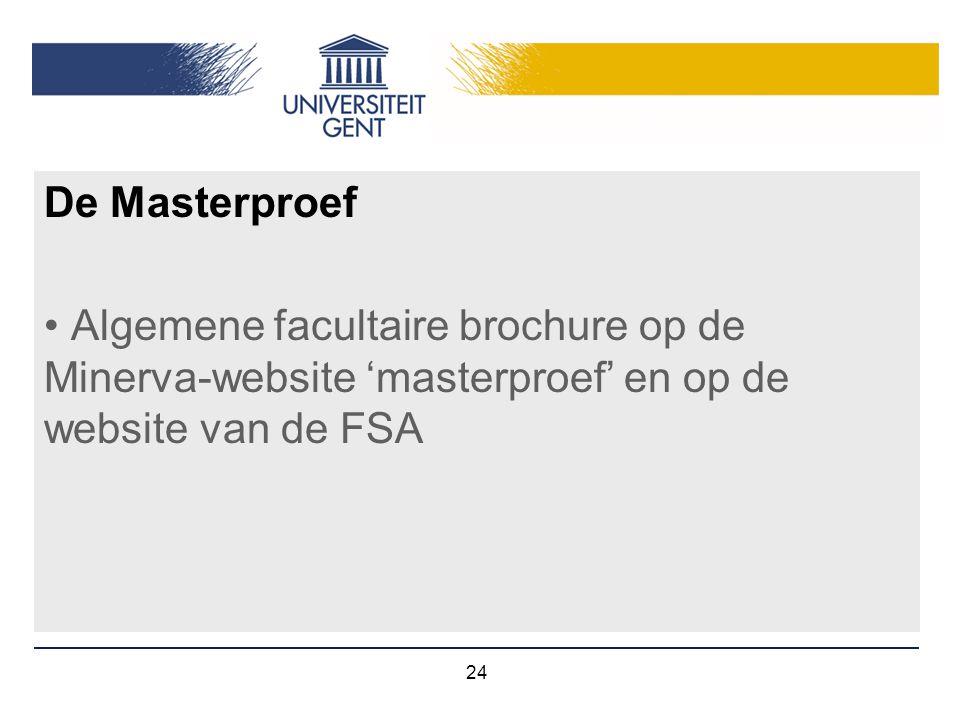 24 De Masterproef Algemene facultaire brochure op de Minerva-website 'masterproef' en op de website van de FSA