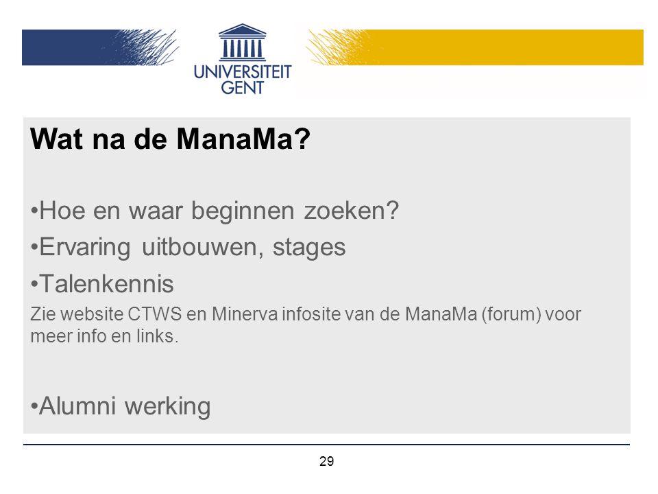 29 Wat na de ManaMa? Hoe en waar beginnen zoeken? Ervaring uitbouwen, stages Talenkennis Zie website CTWS en Minerva infosite van de ManaMa (forum) vo