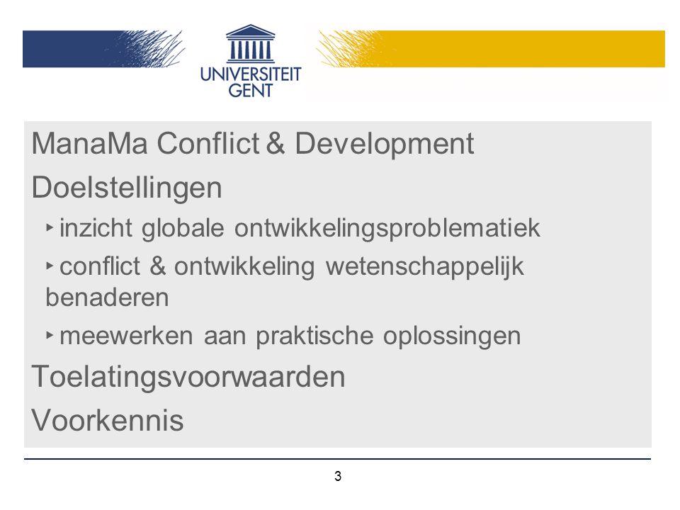 ManaMa Conflict & Development Doelstellingen ‣ inzicht globale ontwikkelingsproblematiek ‣ conflict & ontwikkeling wetenschappelijk benaderen ‣ meewer