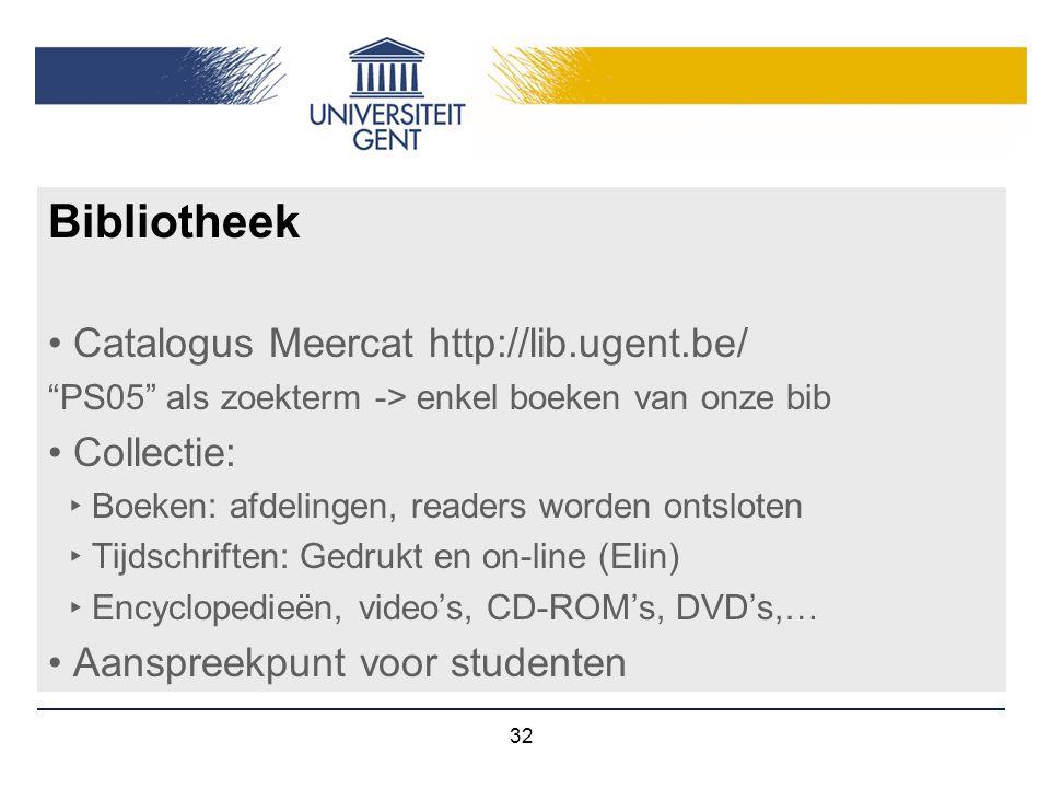 """32 Bibliotheek Catalogus Meercat http://lib.ugent.be/ """"PS05"""" als zoekterm -> enkel boeken van onze bib Collectie: ‣ Boeken: afdelingen, readers worden"""