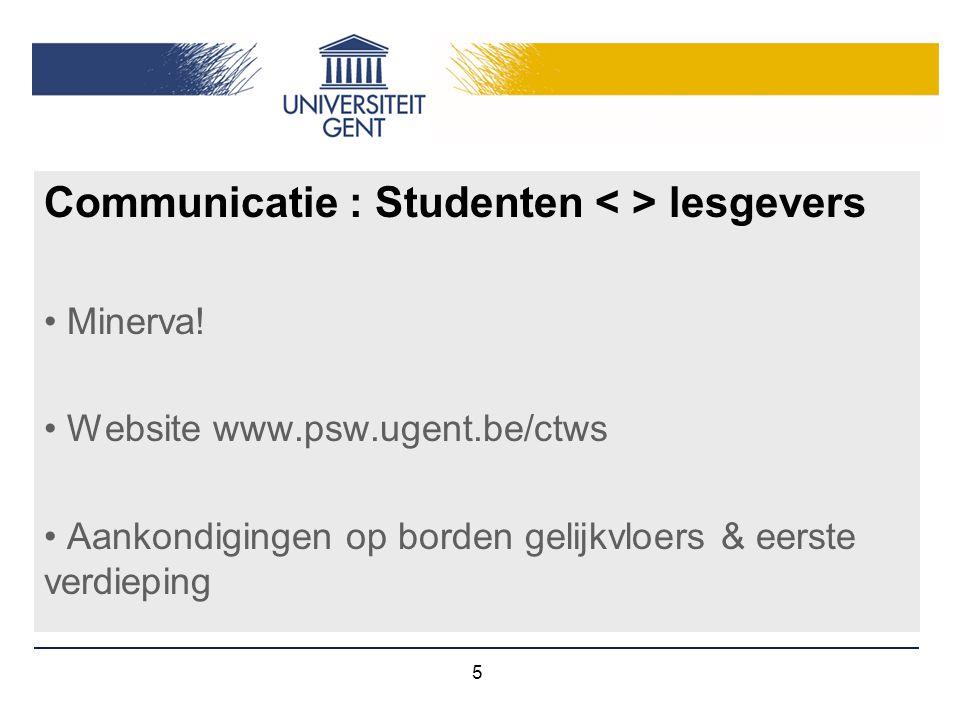 5 Communicatie : Studenten lesgevers Minerva! Website www.psw.ugent.be/ctws Aankondigingen op borden gelijkvloers & eerste verdieping