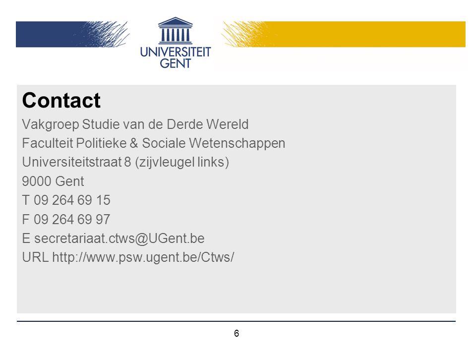 6 Contact Vakgroep Studie van de Derde Wereld Faculteit Politieke & Sociale Wetenschappen Universiteitstraat 8 (zijvleugel links) 9000 Gent T 09 264 6