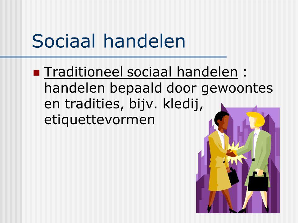 Sociaal handelen Traditioneel sociaal handelen : handelen bepaald door gewoontes en tradities, bijv. kledij, etiquettevormen