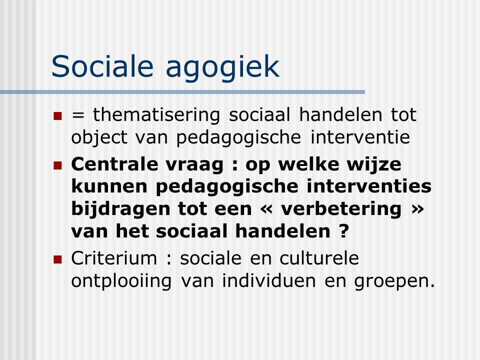 Sociale agogiek = thematisering sociaal handelen tot object van pedagogische interventie Centrale vraag : op welke wijze kunnen pedagogische intervent