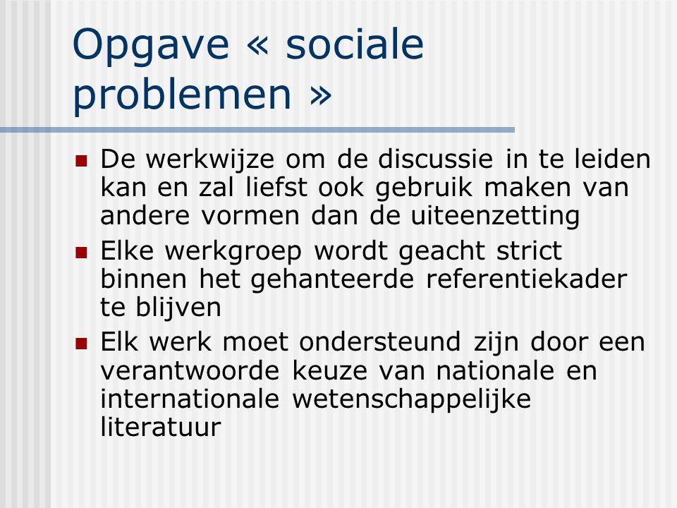 Opgave « sociale problemen » De werkwijze om de discussie in te leiden kan en zal liefst ook gebruik maken van andere vormen dan de uiteenzetting Elke