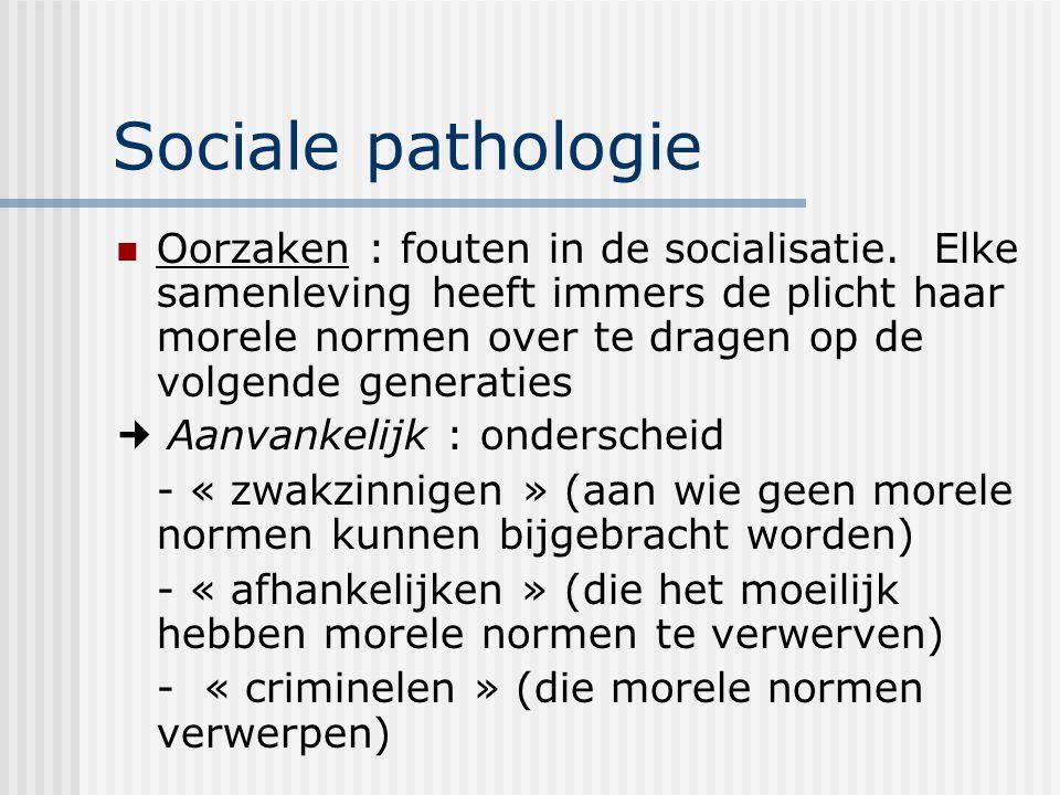 Sociale pathologie Oorzaken : fouten in de socialisatie.