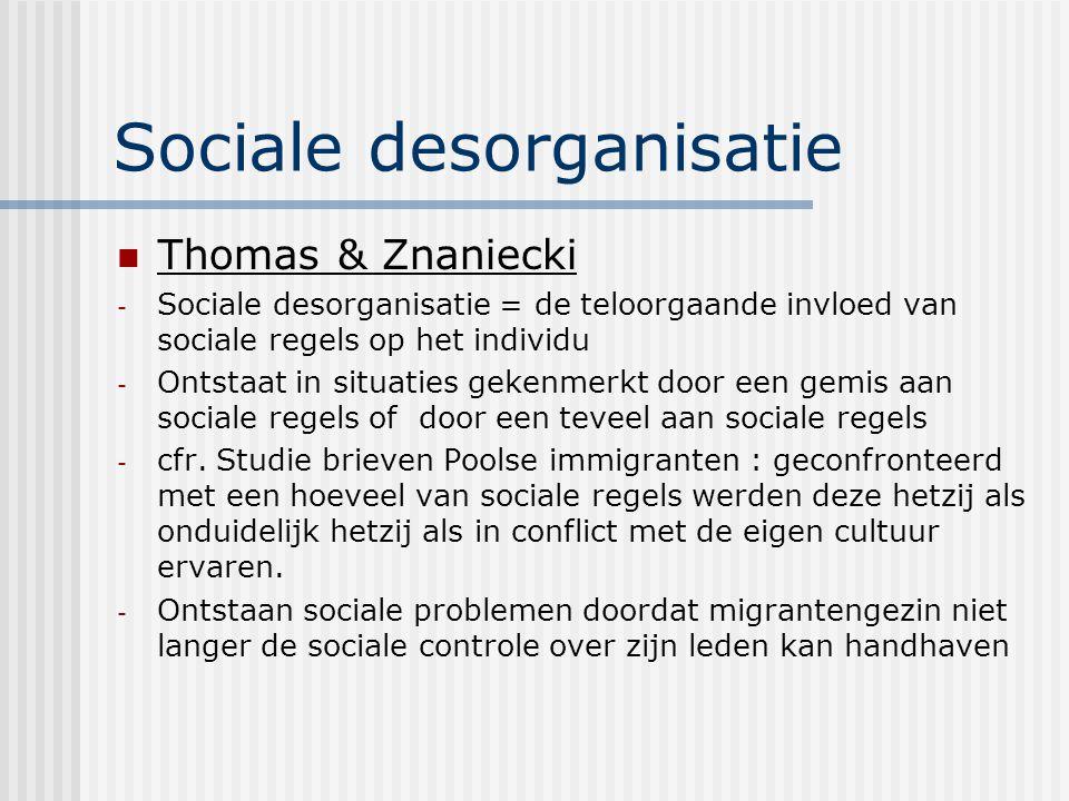 Sociale desorganisatie Thomas & Znaniecki - Sociale desorganisatie = de teloorgaande invloed van sociale regels op het individu - Ontstaat in situaties gekenmerkt door een gemis aan sociale regels of door een teveel aan sociale regels - cfr.