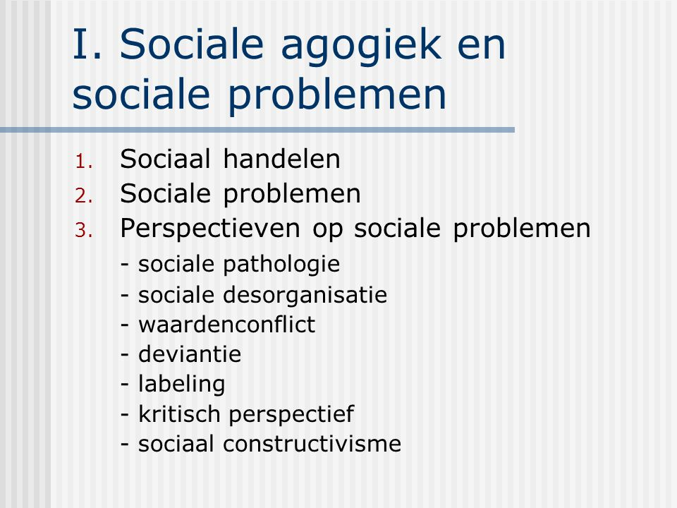 I.Sociale agogiek en sociale problemen 1. Sociaal handelen 2.